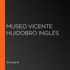 Museo Vicente Huidobro Inglés by Sonusland  audiobook