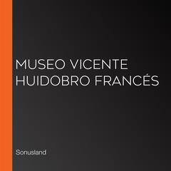 Museo Vicente Huidobro Francés by Sonusland  audiobook