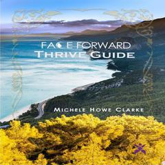 Face Forward Thrive Guide by Michele Howe Clarke audiobook