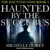 Haunted by the Succubus by  Michelle Dorey audiobook