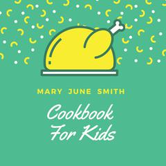 Cookbook for Kids by Mary June Smith audiobook