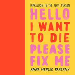 Hello I Want to Die Please Fix Me by Anna Mehler Paperny audiobook