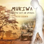 Mukiwa by  Peter Godwin audiobook