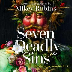 Seven Deadly Sins and One Very Naughty Fruit by Mikey Robins audiobook