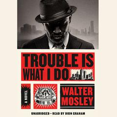 Trouble Is What I Do by Walter Mosley audiobook