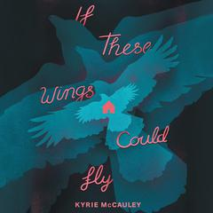 If These Wings Could Fly by Kyrie McCauley audiobook