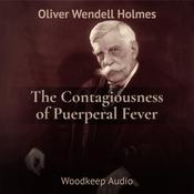 The Contagiousness of Puerperal Fever by  Oliver Wendell Holmes Jr. audiobook
