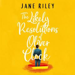 The Likely Resolutions of Oliver Clock by Jane Riley audiobook