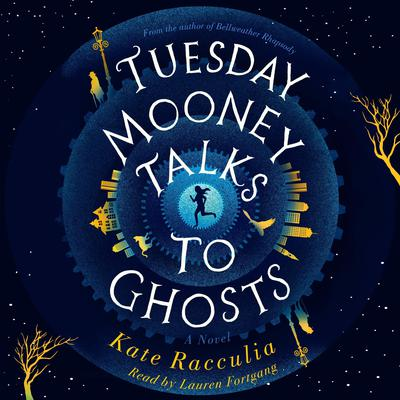 Tuesday Mooney Talks to Ghosts by Kate Racculia audiobook