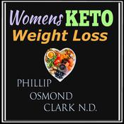 Womens Keto Weight Loss by  Phillip Osmond Clark ND audiobook