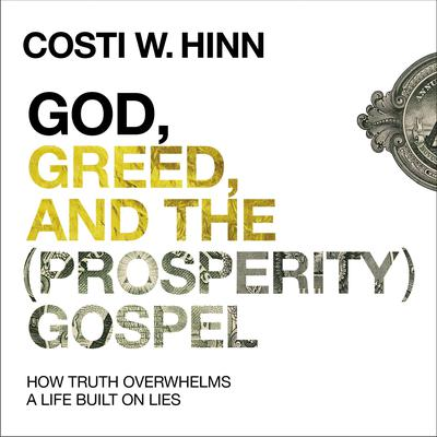 God, Greed, and the (Prosperity) Gospel by Costi W. Hinn audiobook