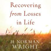 Recovering from Losses in Life by  H. Norman Wright audiobook