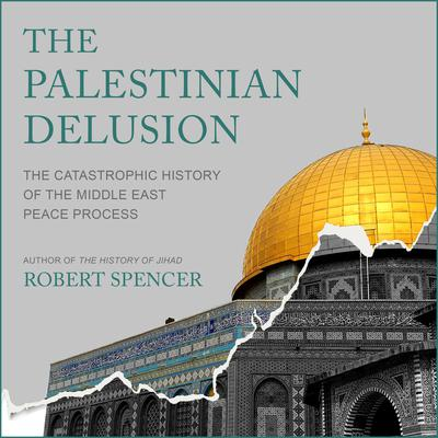 The Palestinian Delusion by Robert Spencer audiobook