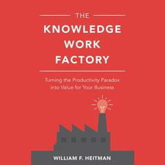 The Knowledge Work Factory by William F. Heitman audiobook