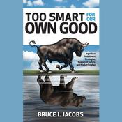 Too Smart for Our Own Good by  Bruce I. Jacobs audiobook