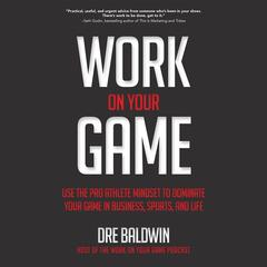 Work on Your Game by Dre Baldwin audiobook