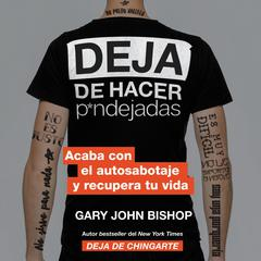 Stop Doing That Sh*t  Deja de hacer p*ndejadas (Spanish edition) by Gary John Bishop audiobook