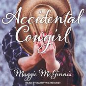 Accidental Cowgirl by  Maggie McGinnis audiobook