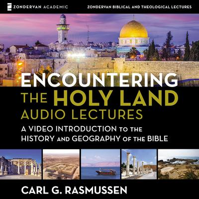 Encountering the Holy Land: Audio Lectures by Carl G. Rasmussen audiobook