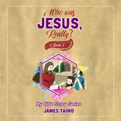 Who Was Jesus, Really? Book Two by  James Taiwo audiobook