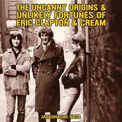The Uncanny Origins & Unlikely Fortunes of Eric Clapton & Cream by  Jagannatha Dasa audiobook