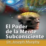 El Poder De La Mente Subconsciente [The Power of the Subconscious Mind]: Spanish Edition by  Joseph Murphy audiobook