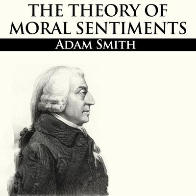 The Theory of Moral Sentiments by Adam Smith audiobook