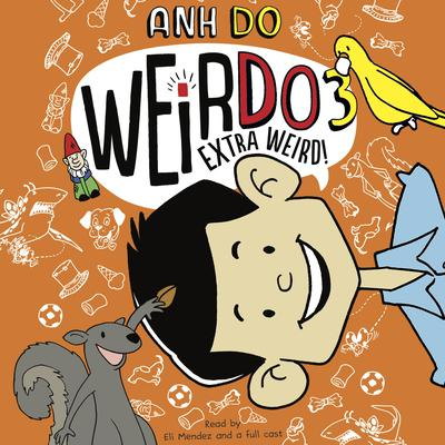 Extra Weird! by Anh Do audiobook