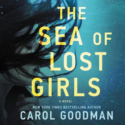 The Sea of Lost Girls by Carol Goodman audiobook