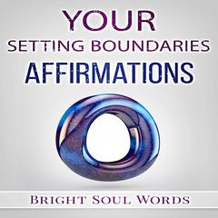 Your Setting Boundaries Affirmations by Bright Soul Words audiobook