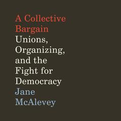 A Collective Bargain by Jane McAlevey audiobook