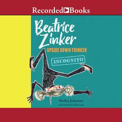 Beatrice Zinker, Upside Down Thinker: Incognito by Shelley Johannes audiobook