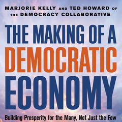 The Making of a Democratic Economy by Marjorie Kelly audiobook