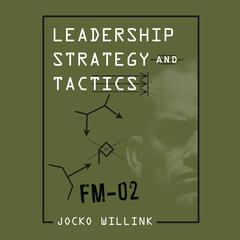 Leadership Strategy and Tactics by Jocko Willink audiobook