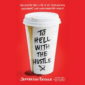 To Hell with the Hustle by  Jefferson Bethke audiobook