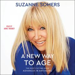 A New Way to Age by Suzanne Somers audiobook