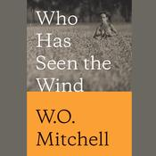Who Has Seen the Wind by  W. O. Mitchell audiobook