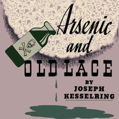 Arsenic and Old Lace by Joseph Kesselring audiobook