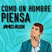 Como un Hombre Piensa Asi es Su Vida [As a Man Thinketh, Spanish Edition] by  James Allen audiobook