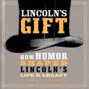 Lincoln's Gift: How Humor Shaped Lincoln's Life and Legacy by  Gordon Leidner audiobook