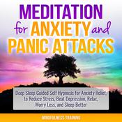 Meditation for Anxiety and Panic Attacks: Deep Sleep Guided Self Hypnosis for Anxiety Relief, to Reduce Stress, Beat Depression, Relax, Worry Less, and Sleep Better (Self Hypnosis, Guided Imagery, Positive Affirmations & Relaxation Techniques) by  Mindfulness Training audiobook