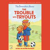 The Berenstain Bears The Trouble with Tryouts by  Jan Berenstain audiobook
