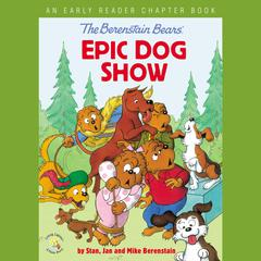 The Berenstain Bears' Epic Dog Show by Jan Berenstain audiobook
