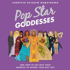 Pop Star Goddesses by Jennifer Keishin Armstrong audiobook