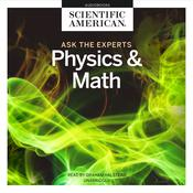 Ask the Experts: Physics and Math by  Scientific American audiobook