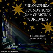 Philosophical Foundations for a Christian Worldview by  William Lane Craig audiobook