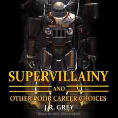 Supervillainy and Other Poor Career Choices by J.R. Grey audiobook