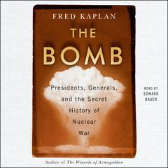 The Bomb by Fred Kaplan audiobook