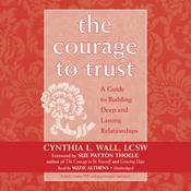 The Courage to Trust by  Cynthia L. Wall LCSW audiobook