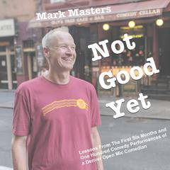 Not Good Yet by Mark Masters audiobook
